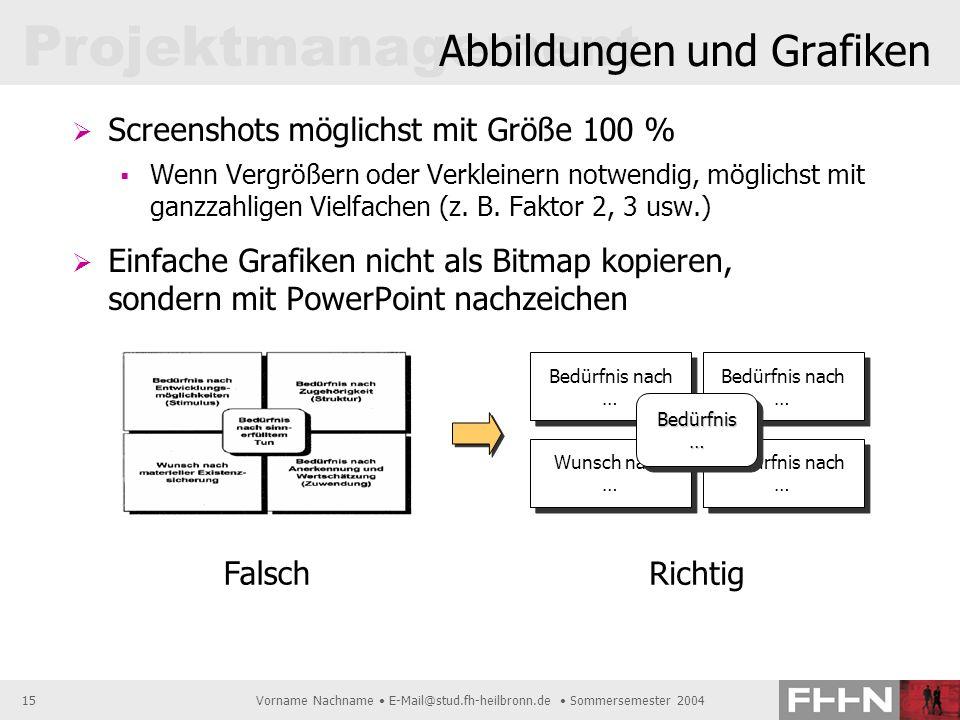 Projektmanagement Vorname Nachname E-Mail@stud.fh-heilbronn.de Sommersemester 200415 Abbildungen und Grafiken Screenshots möglichst mit Größe 100 % We