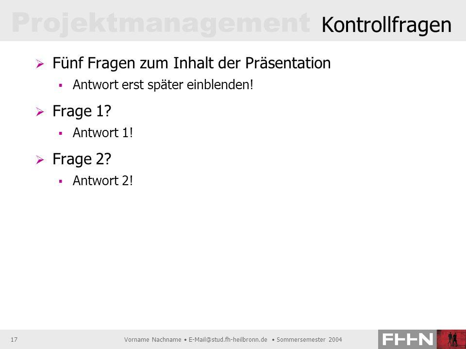 Projektmanagement Vorname Nachname E-Mail@stud.fh-heilbronn.de Sommersemester 200417 Kontrollfragen Fünf Fragen zum Inhalt der Präsentation Antwort er
