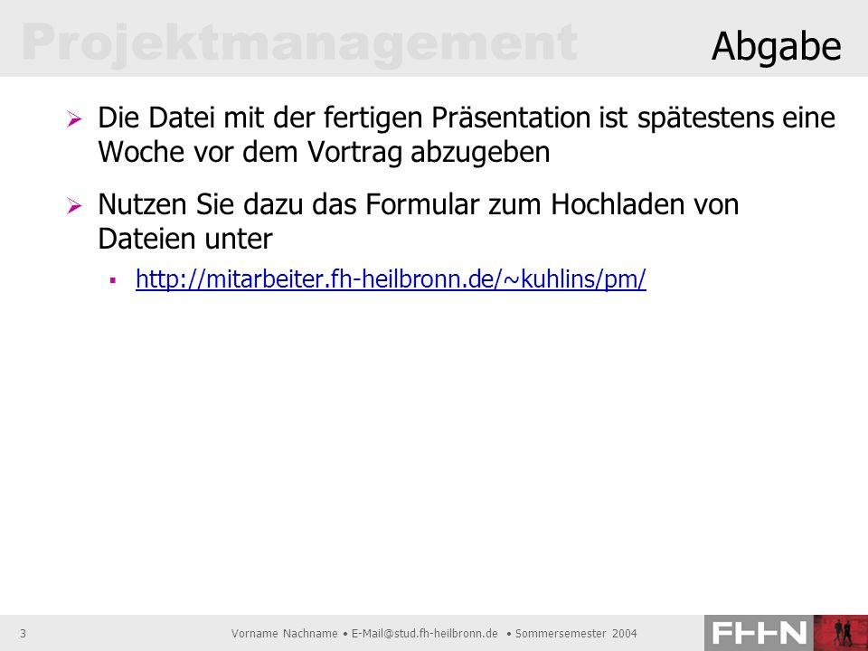 Projektmanagement Vorname Nachname E-Mail@stud.fh-heilbronn.de Sommersemester 20043 Abgabe Die Datei mit der fertigen Präsentation ist spätestens eine