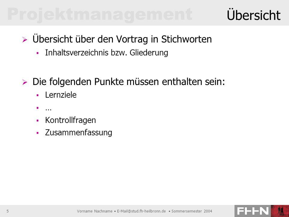 Projektmanagement Vorname Nachname E-Mail@stud.fh-heilbronn.de Sommersemester 20045 Übersicht Übersicht über den Vortrag in Stichworten Inhaltsverzeic