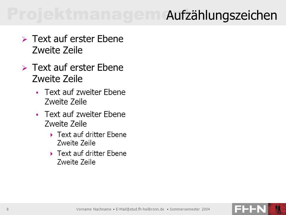 Projektmanagement Vorname Nachname E-Mail@stud.fh-heilbronn.de Sommersemester 20048 Aufzählungszeichen Text auf erster Ebene Zweite Zeile Text auf zwe