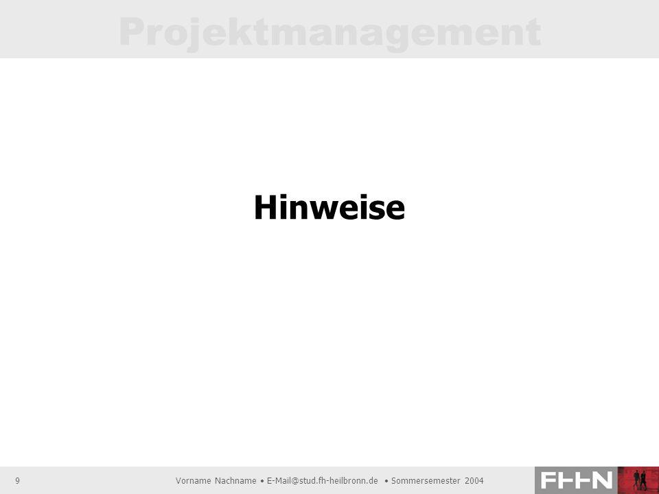 Projektmanagement Vorname Nachname E-Mail@stud.fh-heilbronn.de Sommersemester 20049 Hinweise