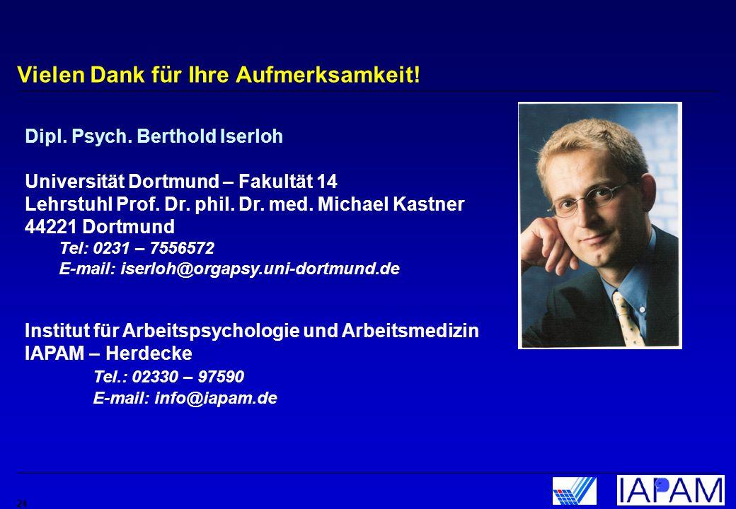 24 Vielen Dank für Ihre Aufmerksamkeit! Dipl. Psych. Berthold Iserloh Universität Dortmund – Fakultät 14 Lehrstuhl Prof. Dr. phil. Dr. med. Michael Ka