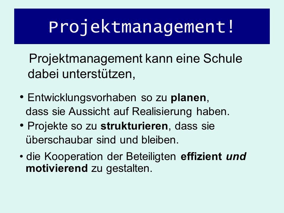 Projektmanagement! Projektmanagement kann eine Schule dabei unterstützen, Projekte so zu strukturieren, dass sie überschaubar sind und bleiben. Entwic