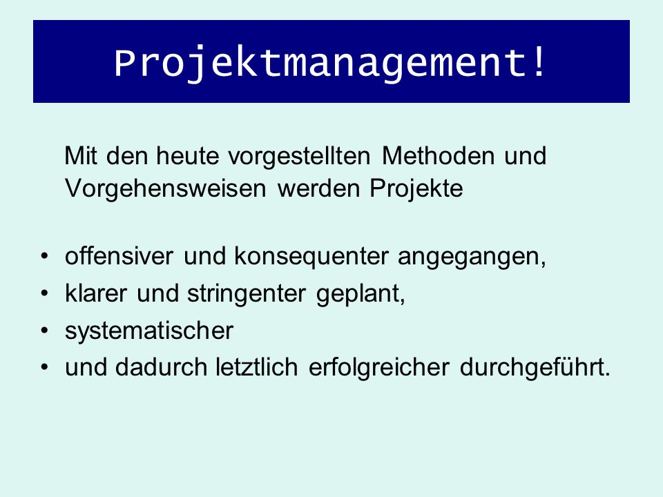 Projektmanagement! Mit den heute vorgestellten Methoden und Vorgehensweisen werden Projekte offensiver und konsequenter angegangen, klarer und stringe