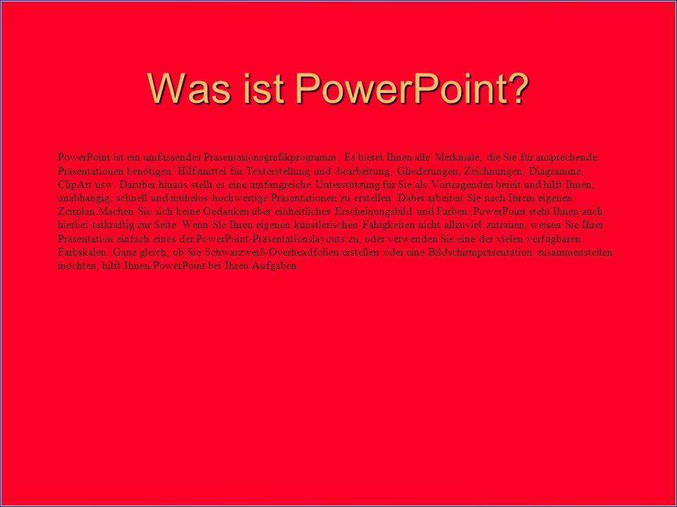 Was ist PowerPoint? PowerPoint ist ein umfassendes Präsentationsgrafikprogramm. Es bietet Ihnen alle Merkmale, die Sie für ansprechende Präsentationen