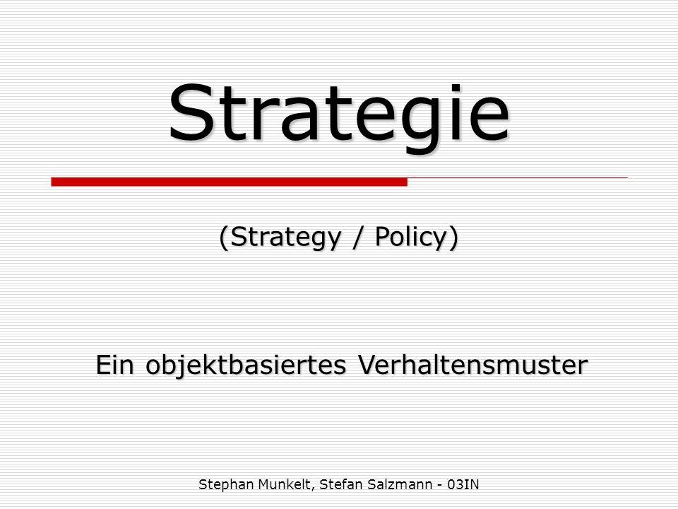Strategie (Strategy / Policy) Ein objektbasiertes Verhaltensmuster Stephan Munkelt, Stefan Salzmann - 03IN