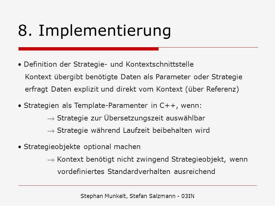 8. Implementierung Stephan Munkelt, Stefan Salzmann - 03IN Definition der Strategie- und Kontextschnittstelle Kontext übergibt benötigte Daten als Par