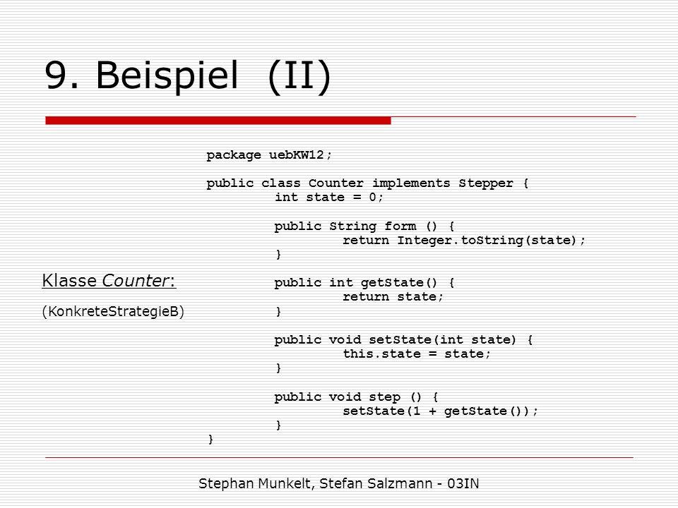 9. Beispiel (II) Stephan Munkelt, Stefan Salzmann - 03IN Klasse Counter: (KonkreteStrategieB) package uebKW12; public class Counter implements Stepper