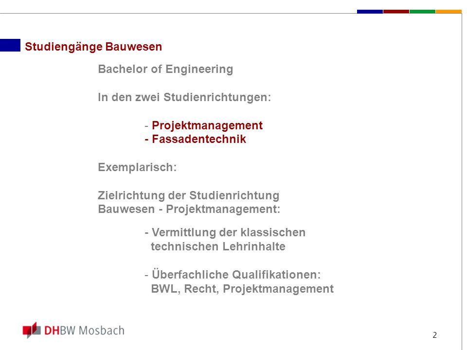 2 Studiengänge Bauwesen Bachelor of Engineering In den zwei Studienrichtungen: - Projektmanagement - Fassadentechnik Exemplarisch: Zielrichtung der St