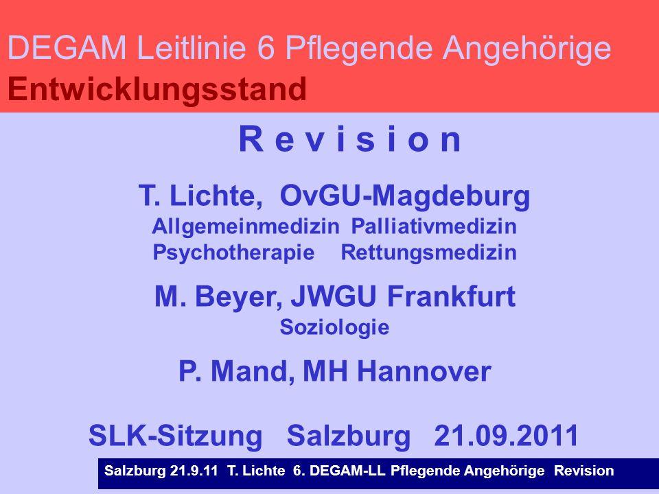 Salzburg 21.9.11 T. Lichte 6. DEGAM-LL Pflegende Angehörige Revision R e v i s i o n T. Lichte, OvGU-Magdeburg Allgemeinmedizin Palliativmedizin Psych