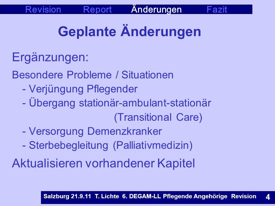 Rostock 9.5.07 T. Lichte Leitlinie Pflegende Angehörige 5 Geplante Änderungen Ergänzungen: Besondere Probleme / Situationen - Verjüngung Pflegender -