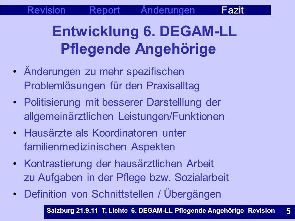 Rostock 9.5.07 T. Lichte Leitlinie Pflegende Angehörige 6 Entwicklung 6. DEGAM-LL Pflegende Angehörige Revision Report Änderungen Fazit Salzburg 21.9.