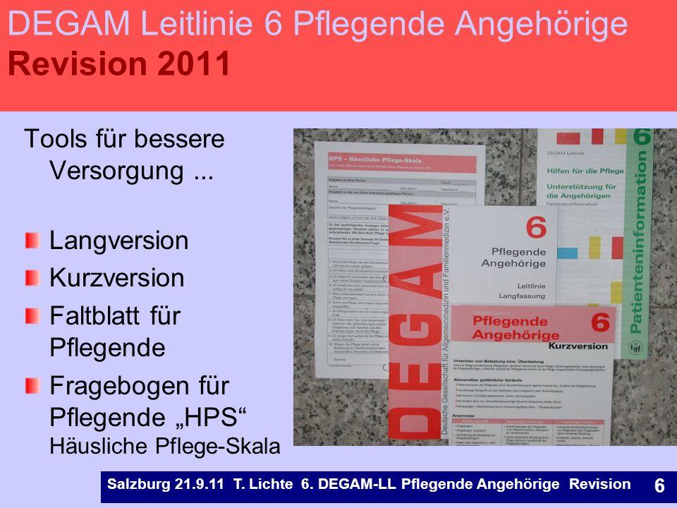 Salzburg 21.9.11 T. Lichte 6. DEGAM-LL Pflegende Angehörige Revision 6 DEGAM-Leitlinie Pflegende Angehörige Tools für bessere Versorgung... Langversio