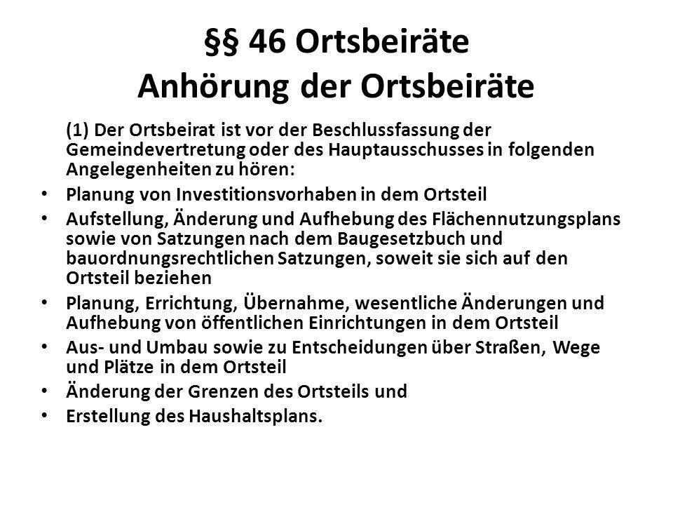 §§ 46 Ortsbeiräte Anhörung der Ortsbeiräte (1) Der Ortsbeirat ist vor der Beschlussfassung der Gemeindevertretung oder des Hauptausschusses in folgend