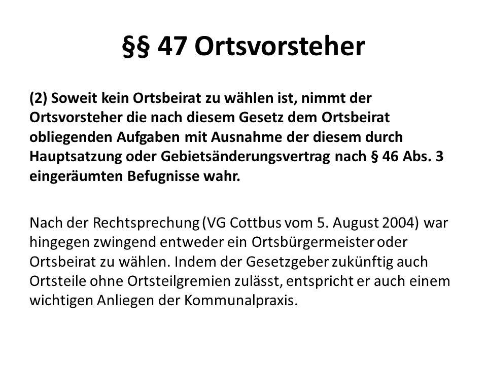 §§ 47 Ortsvorsteher (2) Soweit kein Ortsbeirat zu wählen ist, nimmt der Ortsvorsteher die nach diesem Gesetz dem Ortsbeirat obliegenden Aufgaben mit A