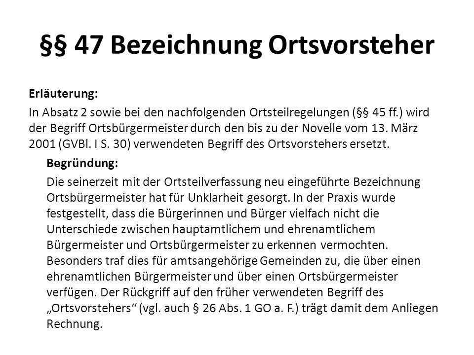 §§ 47 Bezeichnung Ortsvorsteher Erläuterung: In Absatz 2 sowie bei den nachfolgenden Ortsteilregelungen (§§ 45 ff.) wird der Begriff Ortsbürgermeister