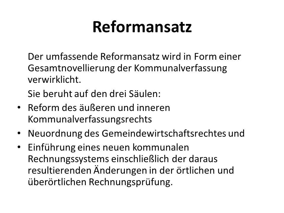 Reformansatz Der umfassende Reformansatz wird in Form einer Gesamtnovellierung der Kommunalverfassung verwirklicht. Sie beruht auf den drei Säulen: Re