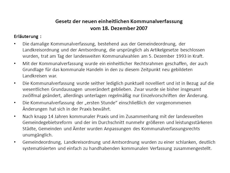Gesetz der neuen einheitlichen Kommunalverfassung vom 18. Dezember 2007 Erläuterung : Die damalige Kommunalverfassung, bestehend aus der Gemeindeordnu