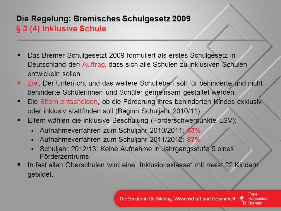 Die Regelung: Bremisches Schulgesetz 2009 § 3 (4) Inklusive Schule Das Bremer Schulgesetzt 2009 formuliert als erstes Schulgesetz in Deutschland den A