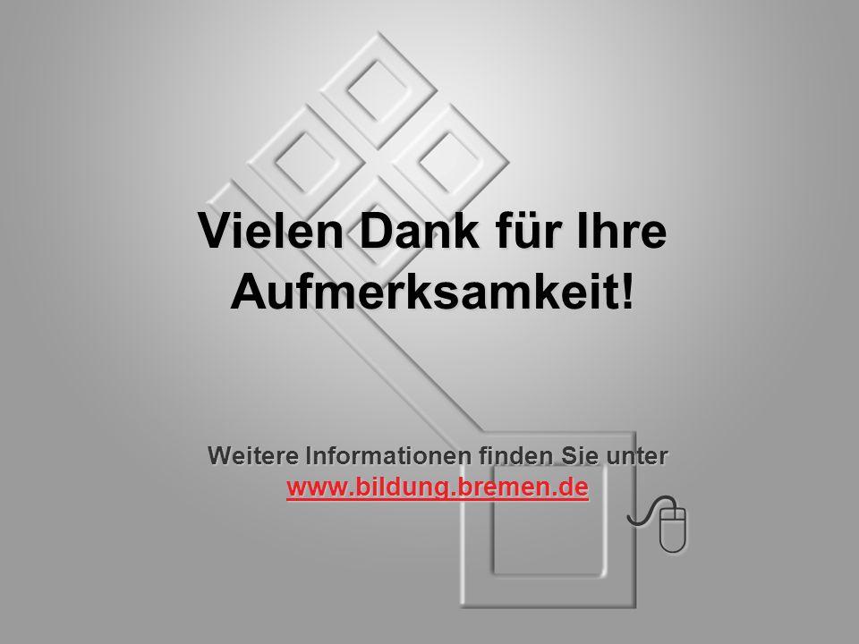 Vielen Dank für Ihre Aufmerksamkeit! Weitere Informationen finden Sie unter www.bildung.bremen.de www.bildung.bremen.de