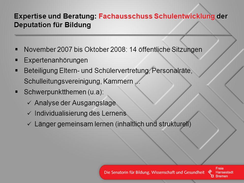 Expertise und Beratung: Fachausschuss Schulentwicklung der Deputation für Bildung November 2007 bis Oktober 2008: 14 öffentliche Sitzungen Expertenanh