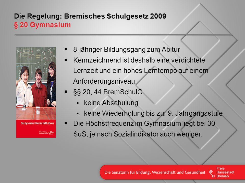 Die Regelung: Bremisches Schulgesetz 2009 § 20 Gymnasium 8-jähriger Bildungsgang zum Abitur Kennzeichnend ist deshalb eine verdichtete Lernzeit und ei
