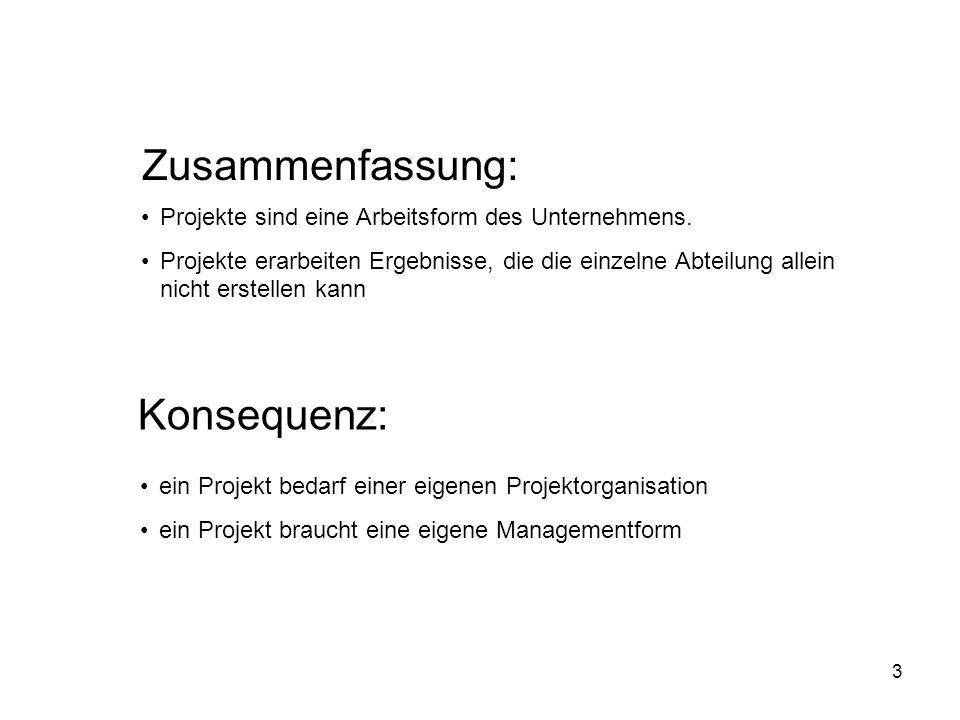 3 Zusammenfassung: Projekte sind eine Arbeitsform des Unternehmens. Projekte erarbeiten Ergebnisse, die die einzelne Abteilung allein nicht erstellen