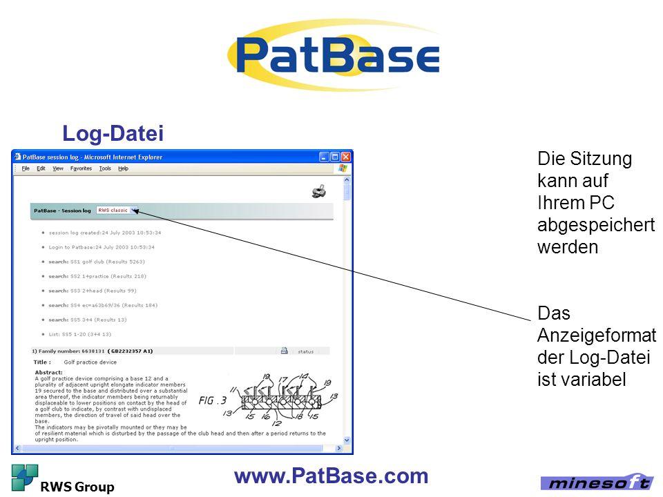 www.PatBase.com RWS Group Log-Datei Die Sitzung kann auf Ihrem PC abgespeichert werden Das Anzeigeformat der Log-Datei ist variabel