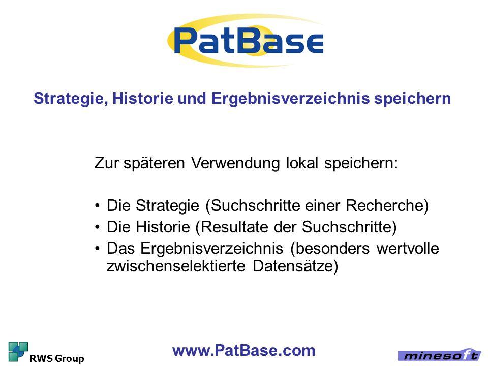 www.PatBase.com RWS Group Strategie, Historie und Ergebnisverzeichnis speichern Zur späteren Verwendung lokal speichern: Die Strategie (Suchschritte e