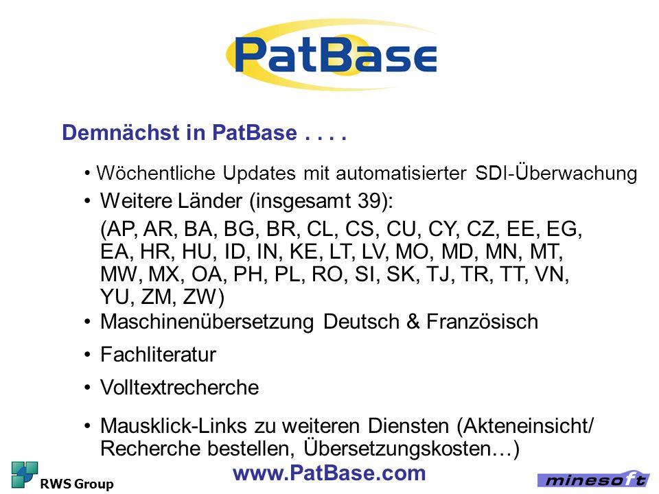 www.PatBase.com RWS Group Demnächst in PatBase.... Weitere Länder (insgesamt 39): (AP, AR, BA, BG, BR, CL, CS, CU, CY, CZ, EE, EG, EA, HR, HU, ID, IN,