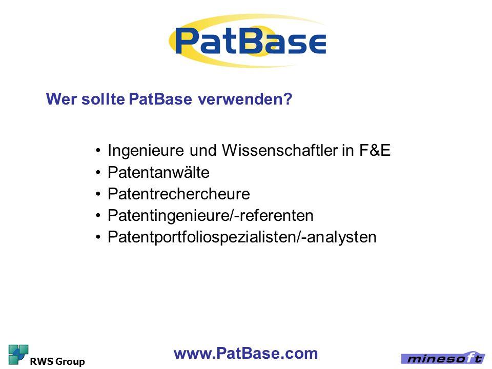 www.PatBase.com RWS Group Wer sollte PatBase verwenden? Ingenieure und Wissenschaftler in F&E Patentanwälte Patentrechercheure Patentingenieure/-refer
