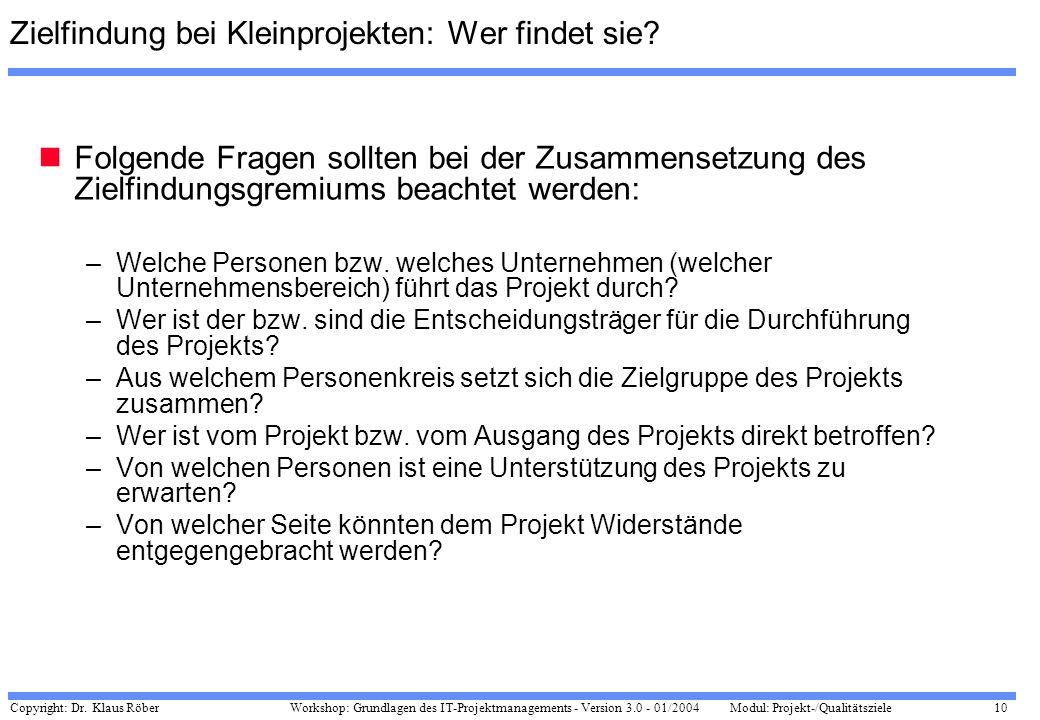 Copyright: Dr. Klaus Röber 10 Workshop: Grundlagen des IT-Projektmanagements - Version 3.0 - 01/2004Modul: Projekt-/Qualitätsziele Zielfindung bei Kle