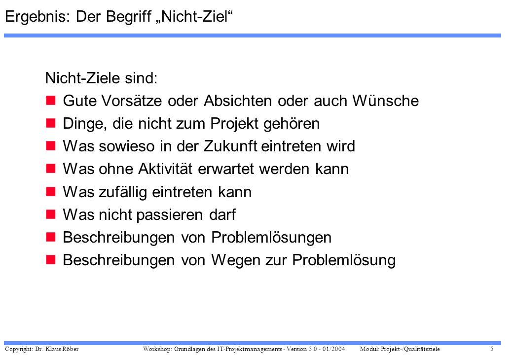 Copyright: Dr. Klaus Röber 5 Workshop: Grundlagen des IT-Projektmanagements - Version 3.0 - 01/2004Modul: Projekt-/Qualitätsziele Ergebnis: Der Begrif