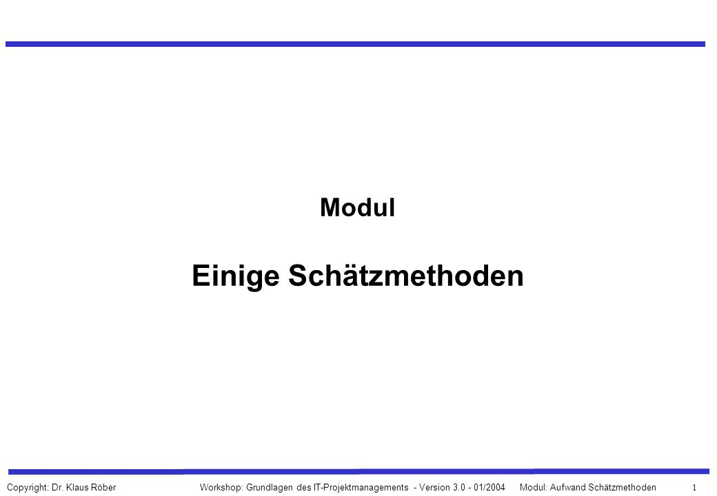 62 Workshop: Grundlagen des IT-Projektmanagements - Version 3.0 - 01/2004Modul: Aufwand Schätzmethoden Copyright: Dr.