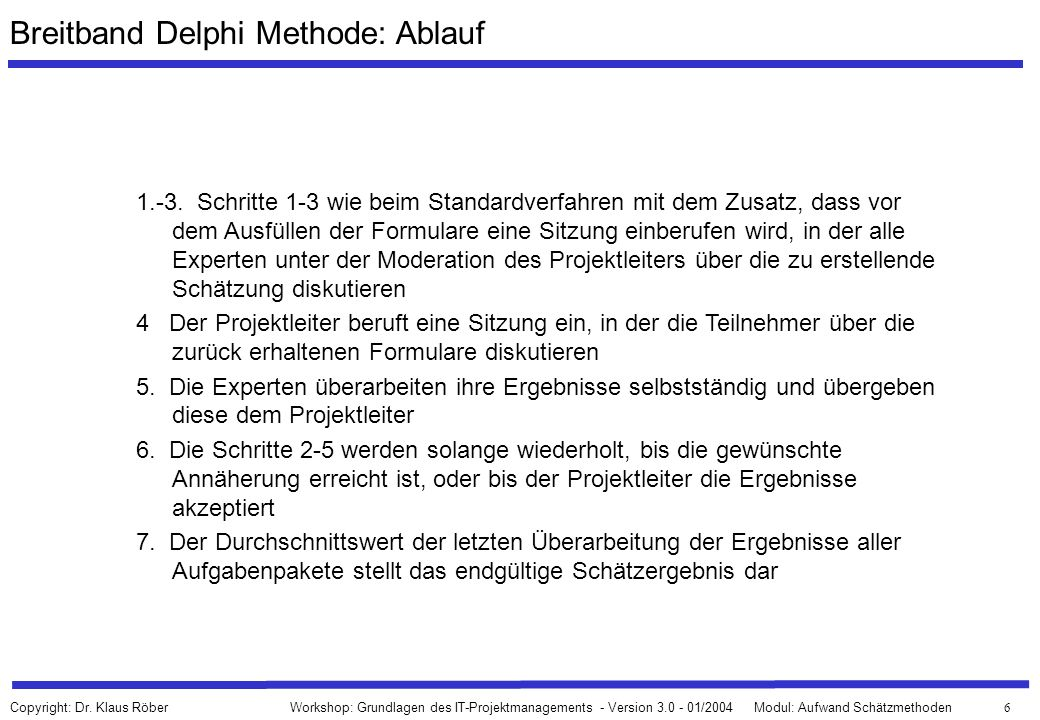 67 Workshop: Grundlagen des IT-Projektmanagements - Version 3.0 - 01/2004Modul: Aufwand Schätzmethoden Copyright: Dr.
