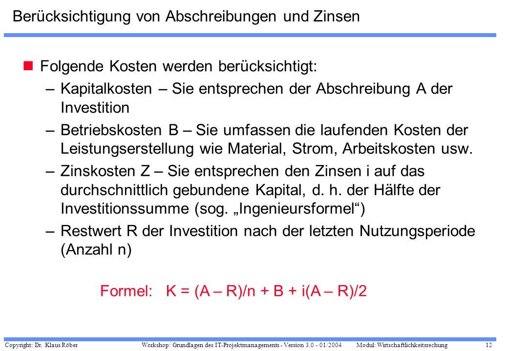 Copyright: Dr. Klaus Röber 12 Workshop: Grundlagen des IT-Projektmanagements - Version 3.0 - 01/2004Modul: Wirtschaftlichkeitsrechung Berücksichtigung