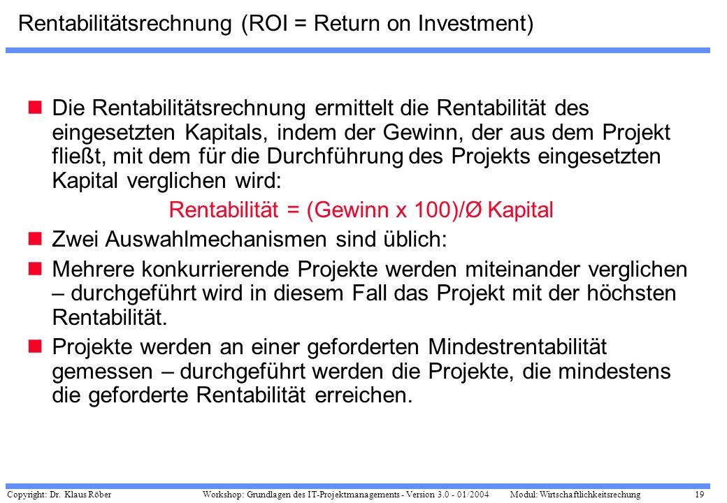 Copyright: Dr. Klaus Röber 19 Workshop: Grundlagen des IT-Projektmanagements - Version 3.0 - 01/2004Modul: Wirtschaftlichkeitsrechung Rentabilitätsrec