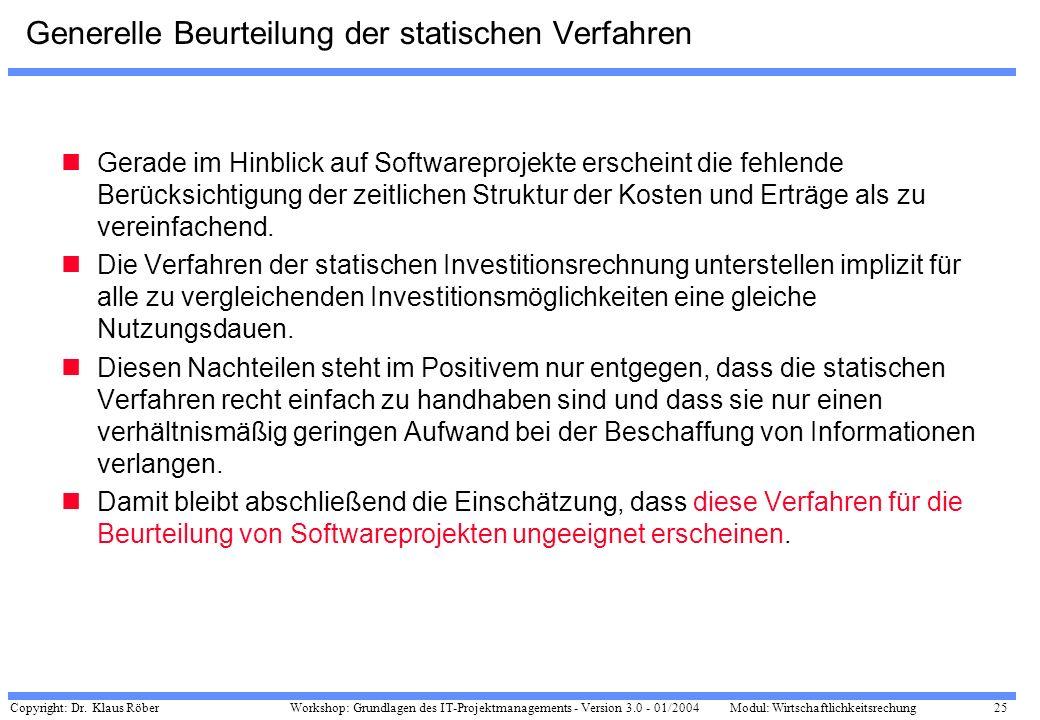 Copyright: Dr. Klaus Röber 25 Workshop: Grundlagen des IT-Projektmanagements - Version 3.0 - 01/2004Modul: Wirtschaftlichkeitsrechung Generelle Beurte