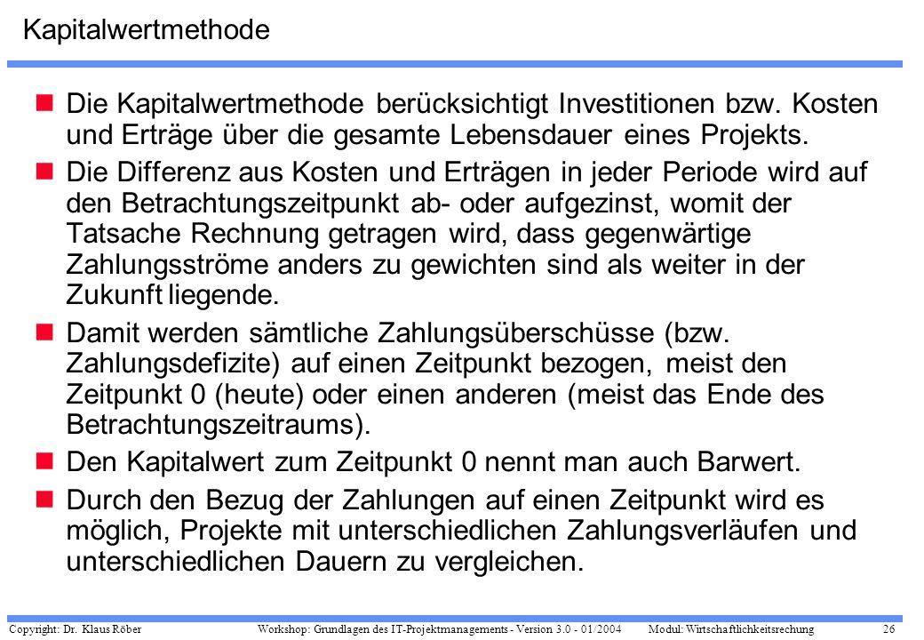 Copyright: Dr. Klaus Röber 26 Workshop: Grundlagen des IT-Projektmanagements - Version 3.0 - 01/2004Modul: Wirtschaftlichkeitsrechung Kapitalwertmetho
