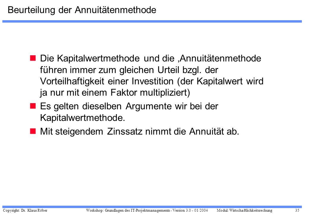 Copyright: Dr. Klaus Röber 35 Workshop: Grundlagen des IT-Projektmanagements - Version 3.0 - 01/2004Modul: Wirtschaftlichkeitsrechung Beurteilung der