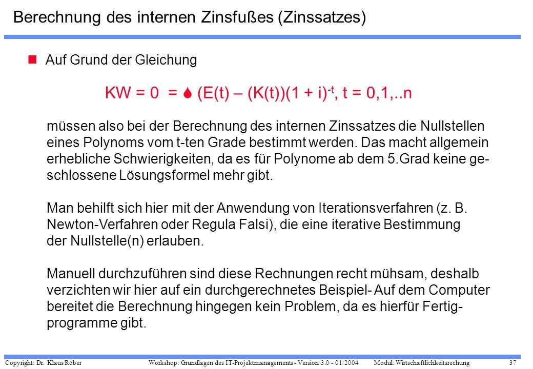 Copyright: Dr. Klaus Röber 37 Workshop: Grundlagen des IT-Projektmanagements - Version 3.0 - 01/2004Modul: Wirtschaftlichkeitsrechung Berechnung des i