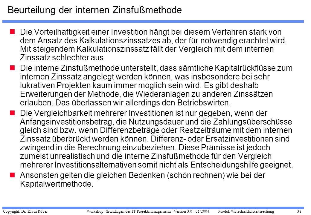 Copyright: Dr. Klaus Röber 38 Workshop: Grundlagen des IT-Projektmanagements - Version 3.0 - 01/2004Modul: Wirtschaftlichkeitsrechung Beurteilung der