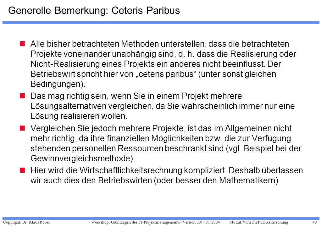 Copyright: Dr. Klaus Röber 40 Workshop: Grundlagen des IT-Projektmanagements - Version 3.0 - 01/2004Modul: Wirtschaftlichkeitsrechung Generelle Bemerk