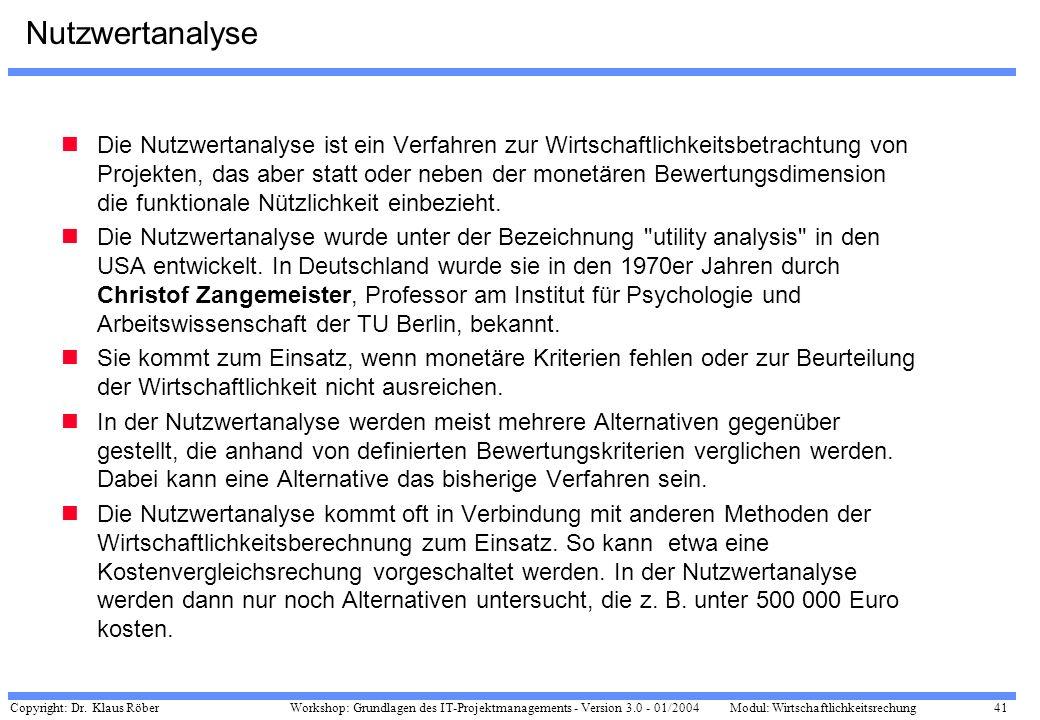 Copyright: Dr. Klaus Röber 41 Workshop: Grundlagen des IT-Projektmanagements - Version 3.0 - 01/2004Modul: Wirtschaftlichkeitsrechung Nutzwertanalyse