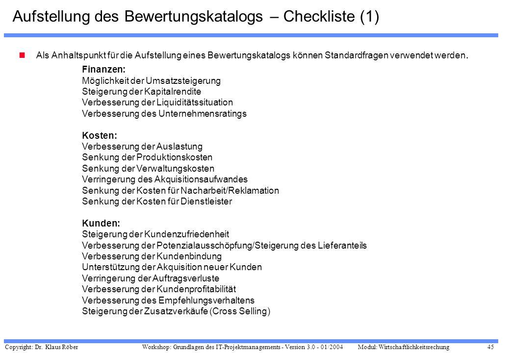 Copyright: Dr. Klaus Röber 45 Workshop: Grundlagen des IT-Projektmanagements - Version 3.0 - 01/2004Modul: Wirtschaftlichkeitsrechung Aufstellung des