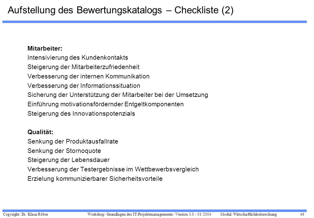 Copyright: Dr. Klaus Röber 46 Workshop: Grundlagen des IT-Projektmanagements - Version 3.0 - 01/2004Modul: Wirtschaftlichkeitsrechung Aufstellung des