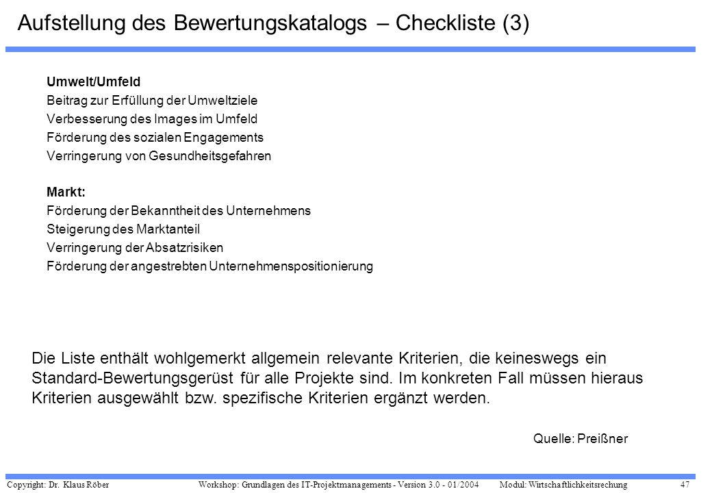 Copyright: Dr. Klaus Röber 47 Workshop: Grundlagen des IT-Projektmanagements - Version 3.0 - 01/2004Modul: Wirtschaftlichkeitsrechung Aufstellung des