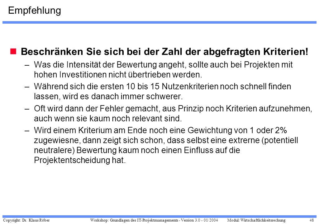 Copyright: Dr. Klaus Röber 48 Workshop: Grundlagen des IT-Projektmanagements - Version 3.0 - 01/2004Modul: Wirtschaftlichkeitsrechung Empfehlung Besch