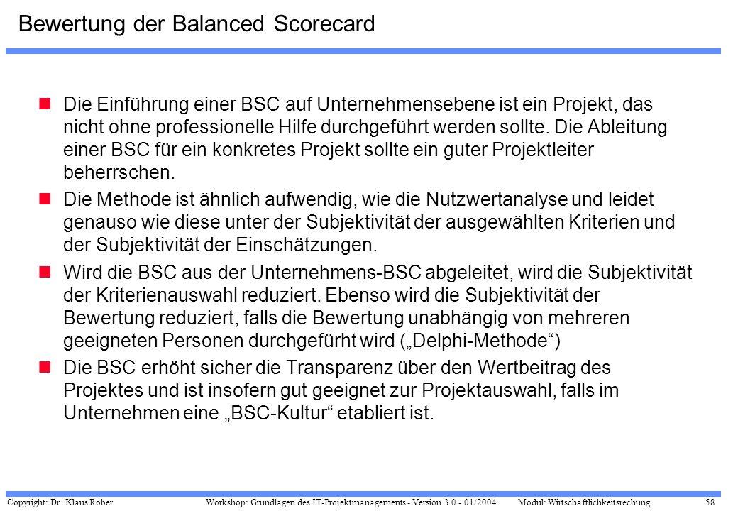 Copyright: Dr. Klaus Röber 58 Workshop: Grundlagen des IT-Projektmanagements - Version 3.0 - 01/2004Modul: Wirtschaftlichkeitsrechung Bewertung der Ba